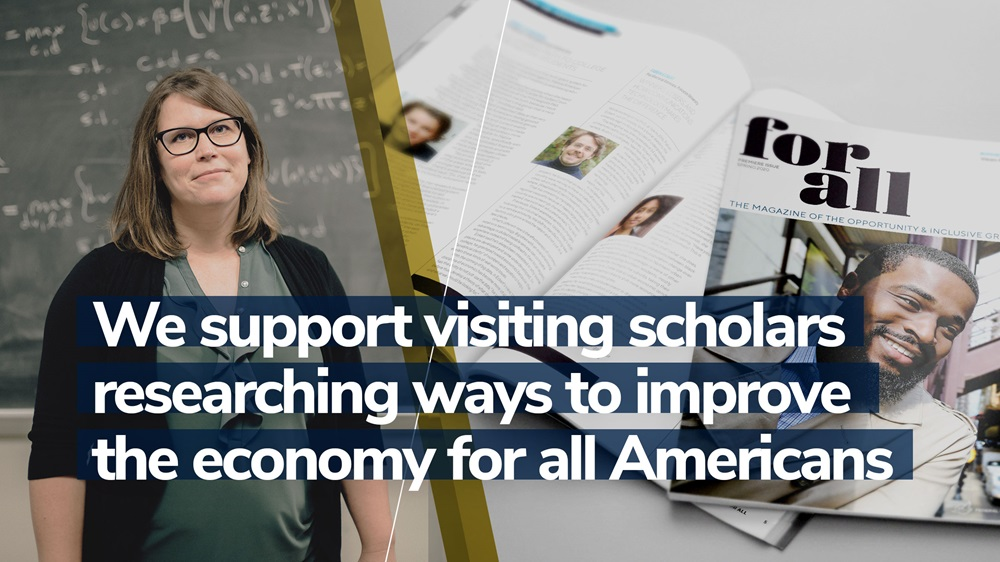 Our visiting scholars are researching ways to improve the economy for all Americans